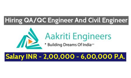 Aakriti Engineers LLP Hiring QAQC Engineer And Civil Engineer Salary INR - 2,00,000 - 6,00,000 P.A.