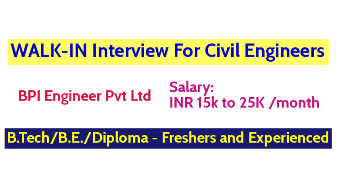 BPI Engineer Pvt Ltd WALK-IN For Civil Engineers B.TechB.E.Diploma - Freshers and Experienced Apply Now