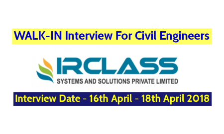 IRCLASS Systems & Solutions Pvt Ltd WALK-IN For Civil Engineers Interview Date - 16th April - 18th April 2018