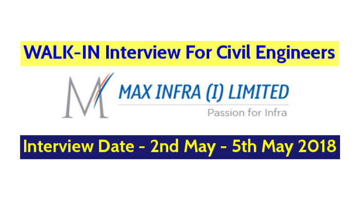 MAX INFRA ( I ) Limited WALK-IN Interview For Civil Engineers Interview Date - 2nd May - 5th May 2018