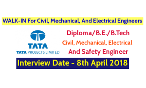 Tata Projects Ltd WALK-IN For Civil, Mechanical, And Electrical Engineers - Interview Date - 8th April 2018