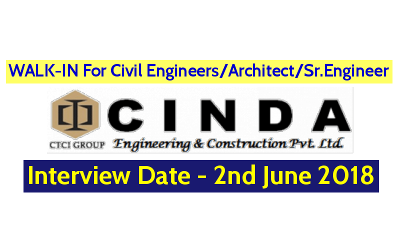 CINDA Engineering & Construction Pvt Ltd WALK-IN For Civil EngineersArchitectSr.Engineer Interview Date - 2nd June 2018