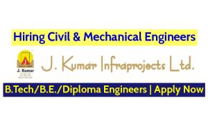 J. Kumar Infraprojects Ltd Hiring Civil & Mechanical Engineers B.TechB.E.Diploma Engineers