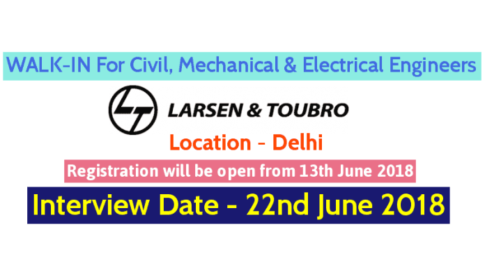 Larsen & Toubro Limited WALK-IN For Civil, Mechanical & Electrical Engineers Delhi Interview Date - 22nd June 2018
