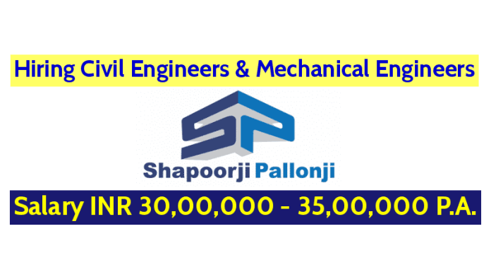Shapoorji Pallonji Groups Hiring Civil & Mechanical Engineers Salary INR 30,00,000 - 35,00,000 P.A.