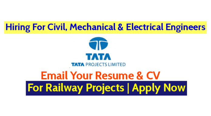 Tata Projects Limited Hiring For Civil, Mechanical & Electrical Engineers For Railway Projects Apply Now