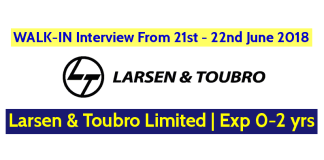 WALK-IN Interview From 21st - 22nd June 2018 Larsen & Toubro Limited Exp 0-2 yrs