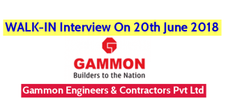 WALK-IN Interview On 20th June 2018 Gammon Engineers & Contractors Pvt Ltd