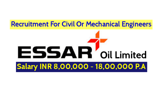 Essar Oil Limited Recruitment For Civil Or Mechanical Engineers (Divisional Engineer) Salary INR 8,00,000 - 18,00,000 P.A