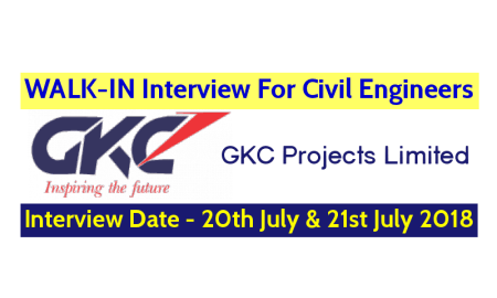 GKC Projects Limited WALK-IN For Civil Engineers Interview Date - 20th July & 21st July 2018