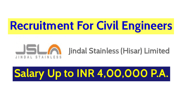 Jindal Stainless (Hisar) Limited Recruitment For Civil Engineers Salary Up to INR 4,00,000 P.A.