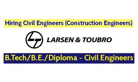 Larsen & Toubro Limited Hiring Civil Engineers (Construction Engineers) B.TechB.E.Diploma - Civil Engineers