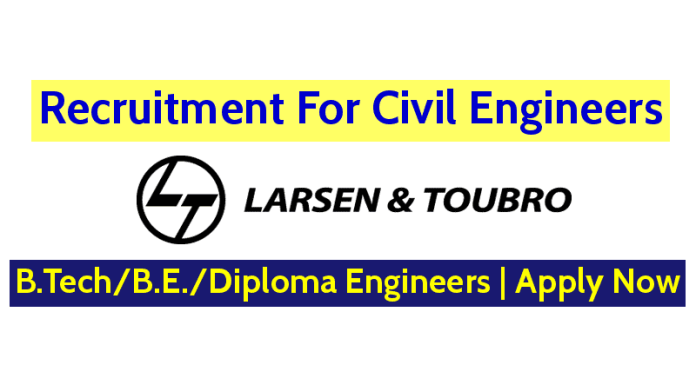 Larsen & Toubro Limited Recruitment For Civil Engineers B.TechB.E.Diploma Engineers Apply Now