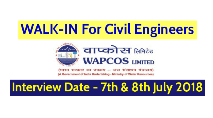 WAPCOS Limited WALK-IN For Civil Engineers Interview Date - 7th & 8th July 2018
