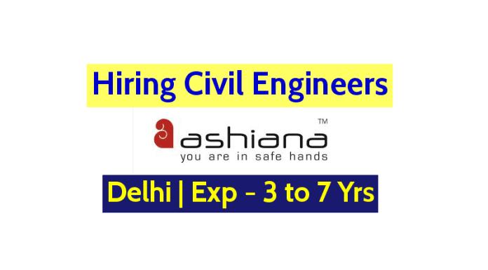 Ashiana Housing Ltd Hiring Civil Engineers Delhi Exp - 3 to 7 Yrs