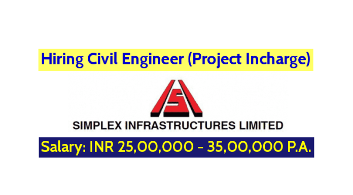 Hiring Civil Engineer (Project Incharge) Salary INR 25 lac - 35 lac Simplex Infrastructures Ltd