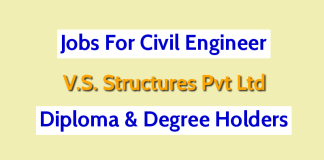 Jobs For Civil Engineer Diploma & Degree Holders V.S. Structures Pvt Ltd