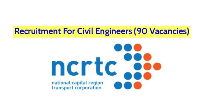 Recruitment For Civil Engineers (90 Vacancies) National Capital Region Transport Corporation (NCRTC)