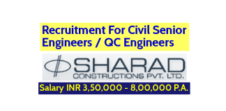 Sharad Constructions Pvt Ltd Recruitment For Civil Senior Engineers QC Engineers Salary INR 3,50,000 - 8,00,000 P.A.