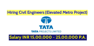 Tata Projects Ltd Hiring Civil Engineers (Elevated Metro Project) - Salary INR 15,00,000 - 25,00,000 P.A.