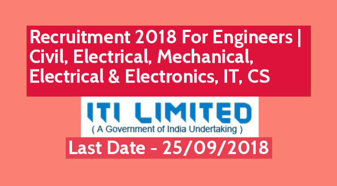 ITI Limited Recruitment 2018 For Engineers Civil, Electrical, Mechanical, Electrical & Electronics, IT, CS Last Date - 25092018