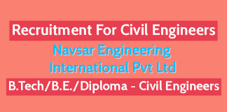 Recruitment For Civil Engineers B.TechB.E.Diploma Navsar Engineering International Pvt Ltd