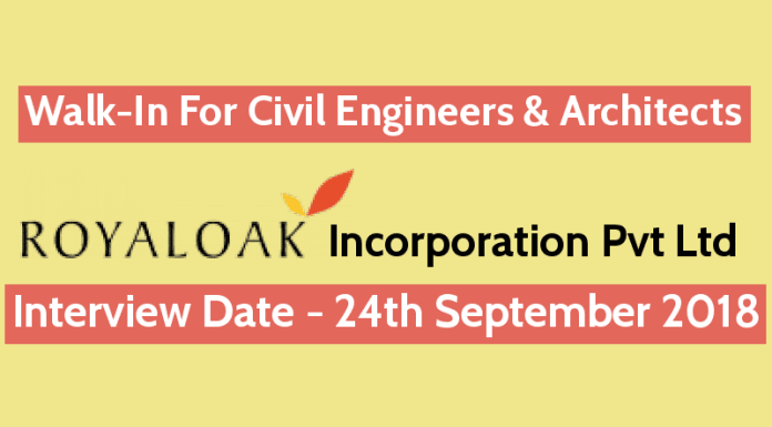Royaloak Incorporation Pvt Ltd Walk-In For Civil Engineers & Architects Interview Date - 24th September 2018
