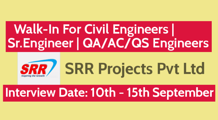 SRR Projects Pvt Ltd Walk-In For Civil Engineers Sr.Engineer QAACQS Engineers 10th - 15th September
