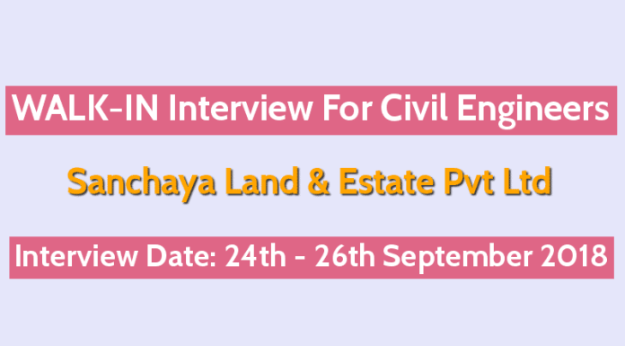 Sanchaya Land & Estate Pvt Ltd WALK-IN For Civil Engineers Interview Date 24th - 26th September 2018
