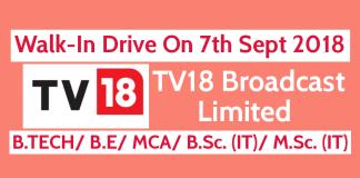 Walk-In Drive On 7th Sept 2018 TV18 Broadcast Limited B.TECH B.E MCA B.Sc. (IT) M.Sc. (IT)