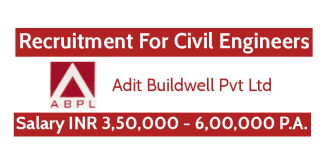 Adit Buildwell Pvt Ltd Recruitment For Civil Engineers Salary INR 3,50,000 - 6,00,000 P.A.