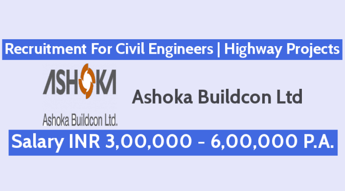 Ashoka Buildcon Ltd Recruitment For Civil Engineers Highway Projects Salary INR 3,00,000 - 6,00,000 P.A.
