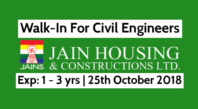 Walk-In For Civil Engineers Jain Housing Constructions Ltd Exp 1 - 3 yrs 25th October 2018