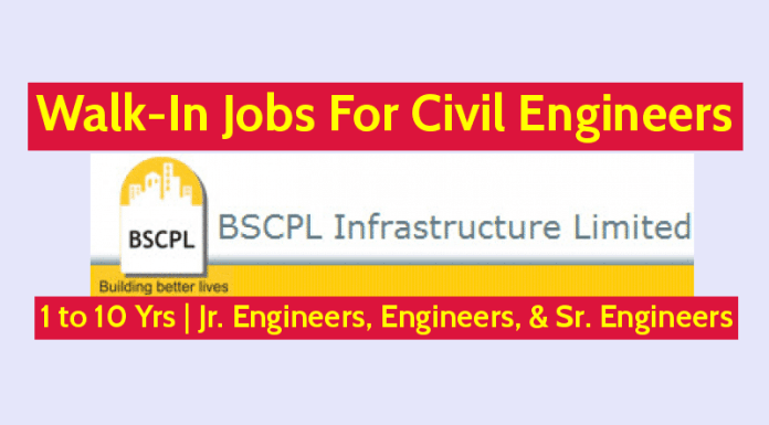 BSCPL Infrastructure Ltd Walk-In Jobs For Civil Engineers 1 to 10 Yrs Jr. Engineers, Engineers, & Sr. Engineers