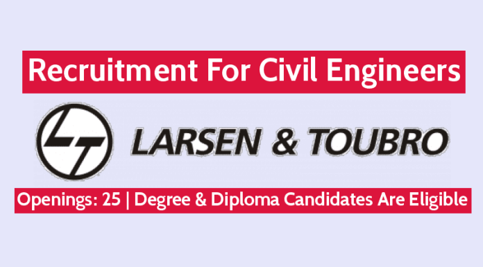 Larsen & Toubro Ltd Recruitment For Civil Engineers Openings 25 Degree & Diploma Candidates Are Eligible