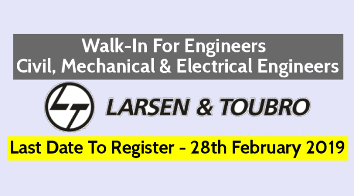 L&T Walk-In For Engineers Civil, Mechanical & Electrical Engineers Last Date To Register - 28th February 2019
