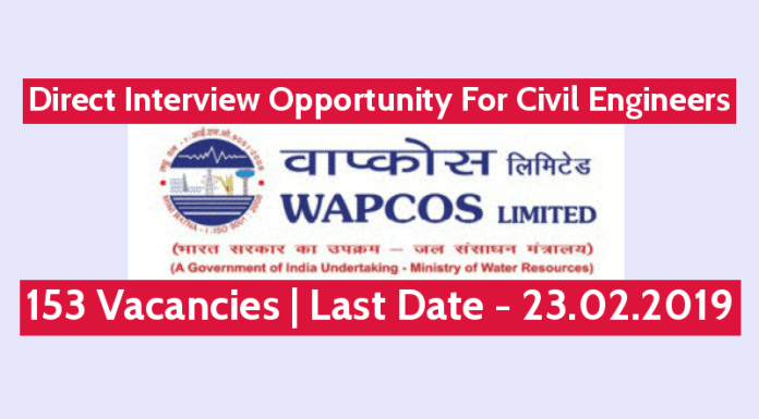WAPCOS Recruitment 2019 For Civil Engineers 153 Vacancies Direct Interview Opportunity Last Date - 23.02.2019