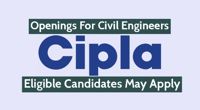 Cipla Ltd - Openings For Civil Engineers Eligible Candidates May Apply