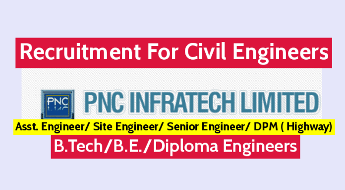 PNC Infratech Ltd Recruitment For Civil Engineers B.TechB.E.Diploma Asst. Engineer Site Engineer Senior Engineer DPM ( Highway)