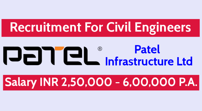 Patel Infrastructure Ltd Recruitment For Civil Engineers Salary INR 2,50,000 - 6,00,000 P.A.