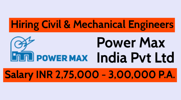 Power Max India Pvt Ltd Hiring Civil & Mechanical Engineers Salary INR 2,75,000 - 3,00,000 P.A.