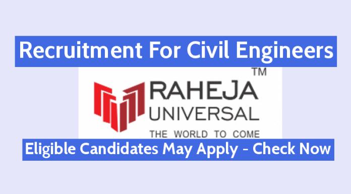 Raheja Universal Pvt Ltd Recruitment For Civil Engineers Eligible Candidates Must Apply