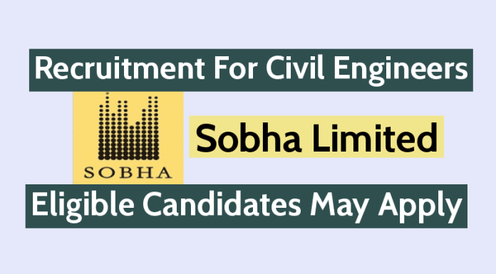 Sobha Limited Recruitment For Civil Engineers Eligible Candidates May Apply
