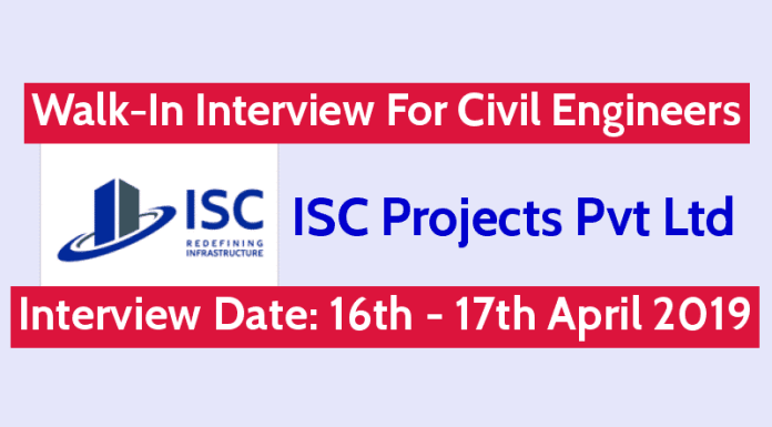 ISC Projects Pvt Ltd Walk-In For Civil Engineers Interview Date 16th - 17th April 2019