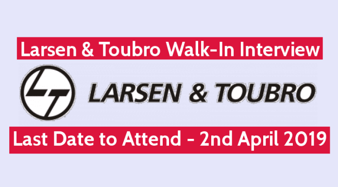 Larsen & Toubro Limited Walk-In Interview Last Date to Attend - 2nd April 2019