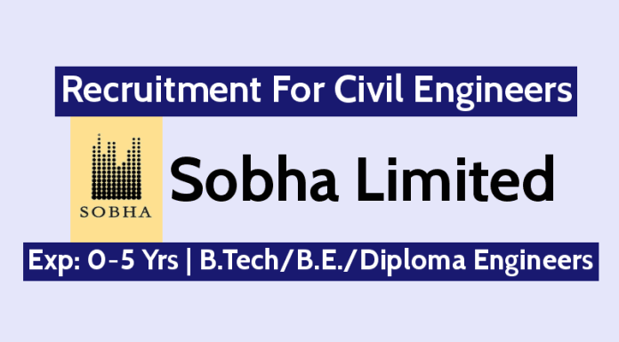 Sobha Limited Recruitment For Civil Engineers Exp 0-5 Yrs B.TechB.E.Diploma Engineers