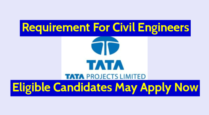 Tata Projects Ltd Requirement For Civil Engineers Eligible Candidates May Apply Now