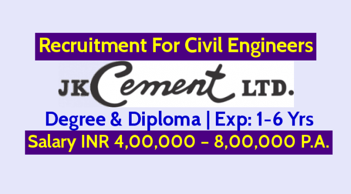 J K Cement Ltd Recruiting Civil Engineers Exp 1-6 Yrs Salary INR 4,00,000 – 8,00,000 P.A.