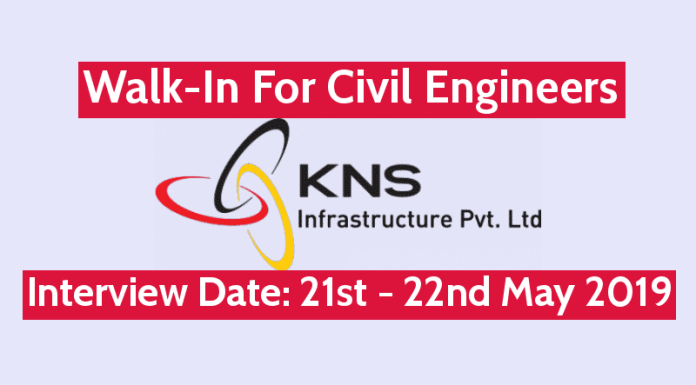 KNS Infrastructure Pvt Ltd Walk-In For Civil Engineers Interview Date 21st - 22nd May 2019