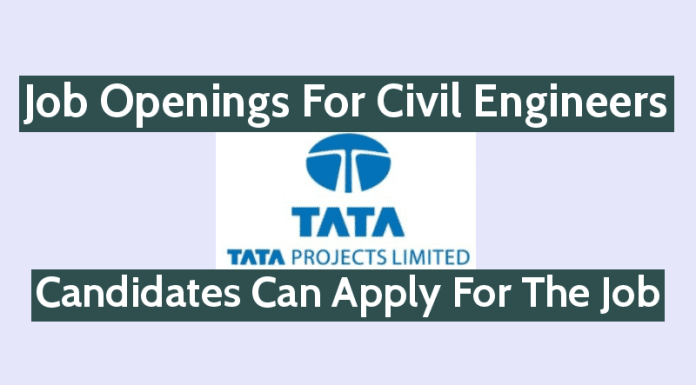 Openings For Civil Engineers at Tata Projects Limited Candidates Can Apply For The Job